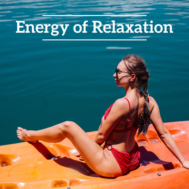 Energy of Relaxation - Ambient Collection of New Age Music for a Total Reset of the Mind and Body