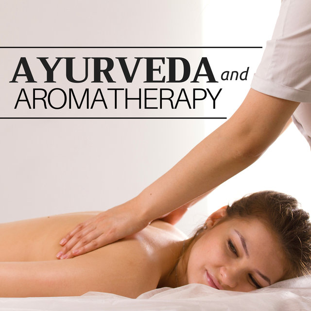 Ayurveda and Aromatherapy: Instrumental Background Music