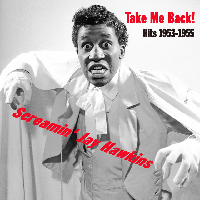 Take Me Back! Screamin' Jay Hawkins Hits 1953-1955