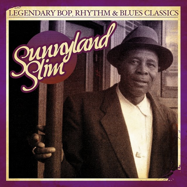 Legendary Bop, Rhythm & Blues Classics: Sunnyland Slim (Digitally Remastered)
