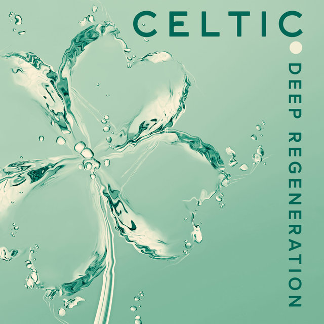Celtic Deep Regeneration - Collection of 15 Nature Sounds for Totally Relaxation, Calm, Anti Stress, Inner Harmony and Balance