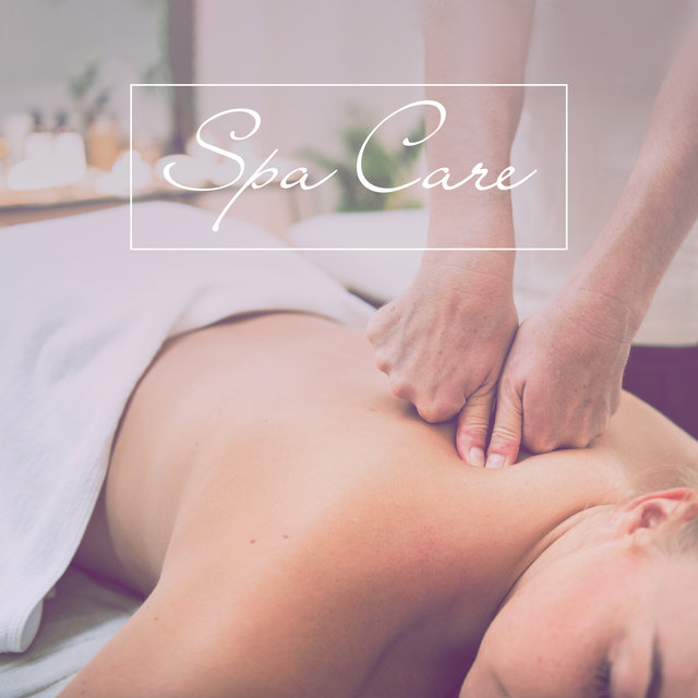 Spa Care: Collection of 15 Best Songs for Massage, Rehabilitation, Treatment, Acupuncture, Relaxation Baths, Sauna and Relaxation
