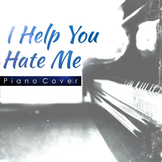 I Help You Hate Me (Sunrise Avenue Piano Cover)