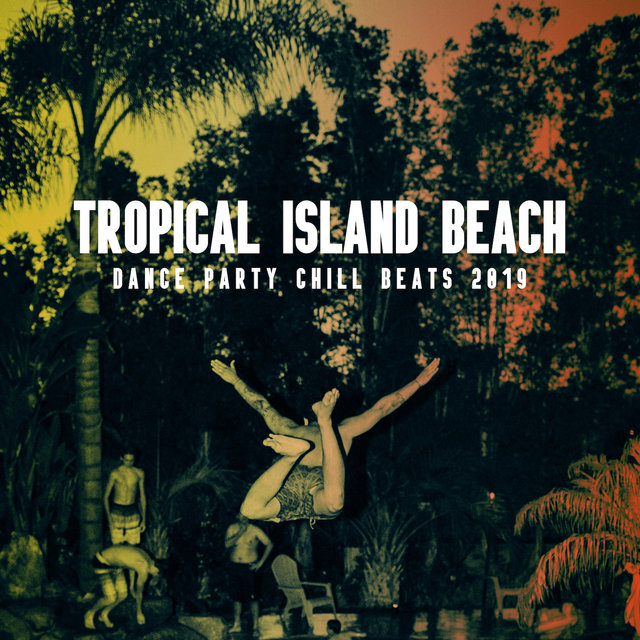 Tropical Island Beach Dance Party Chill Beats 2019