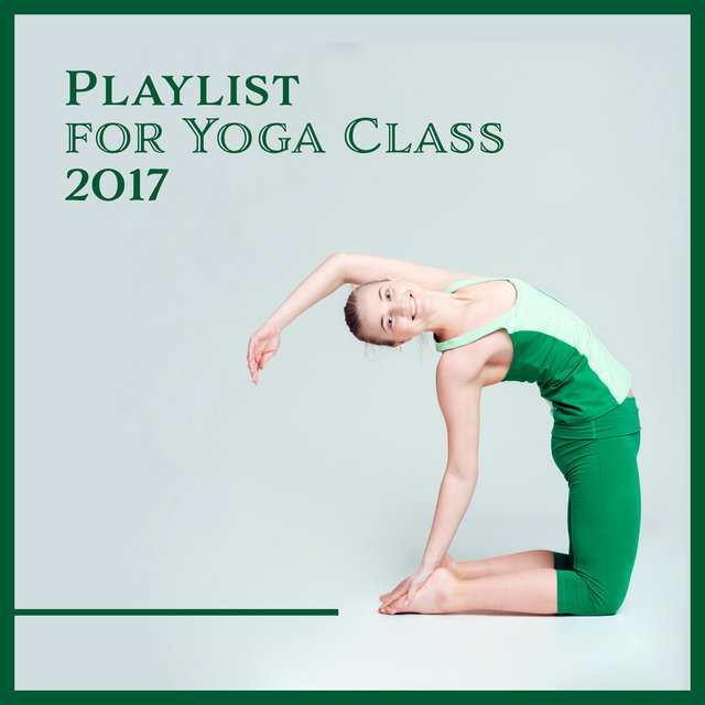 Playlist for Yoga Class 2017 – Relaxing Background Music