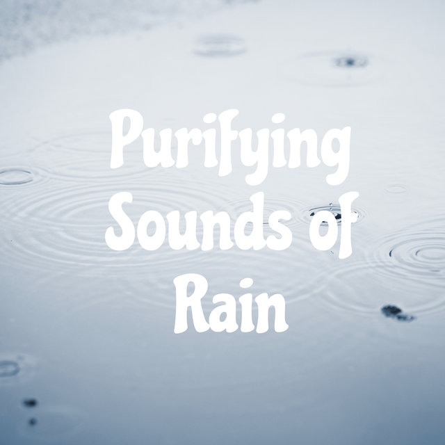 Purifying Sounds of Rain - Collection of Nature Sounds That Works Great as a Background for Deep Meditation, Yoga Training or Relaxation