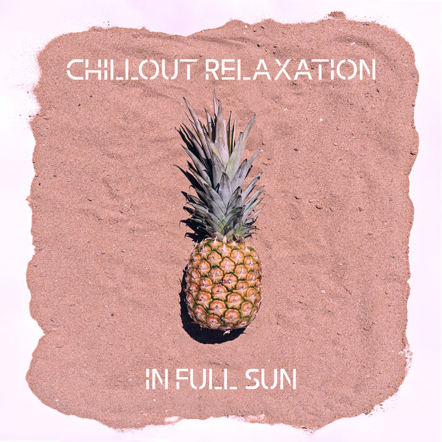 Chillout Relaxation in Full Sun - Blissful Rest Time, Deep Vibes, Under the Palms, Tropical Chill, Blue Waves, Beach Music