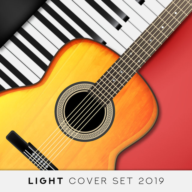 Light Cover Set 2019 – Instrumental Covers of Known Pop & Classic Melodies Played on Piano & Guitar