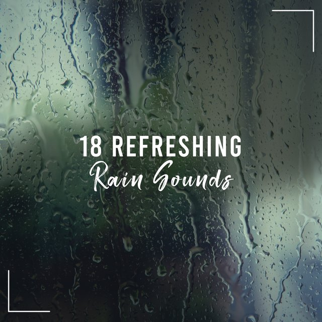 18 Refreshing Rain Sounds - Perfect for Sleeping, Meditating, Yoga, Studying, Relaxing or as White Noise
