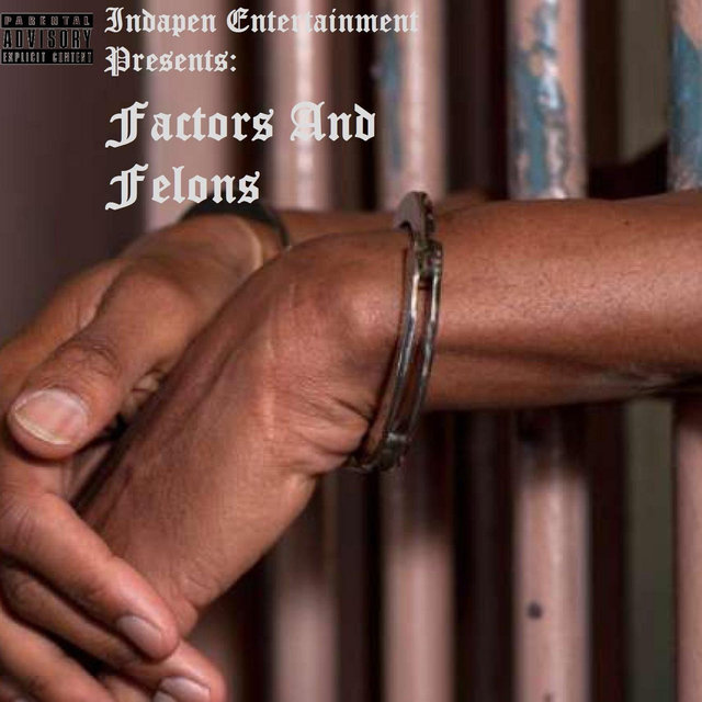Indapen Entertainment Presents: Factors and Felons