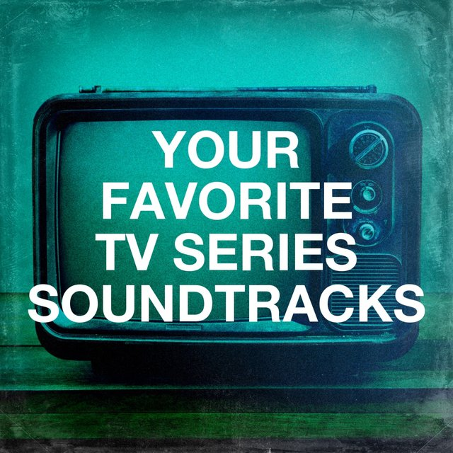 Your Favorite Tv Series Soundtracks