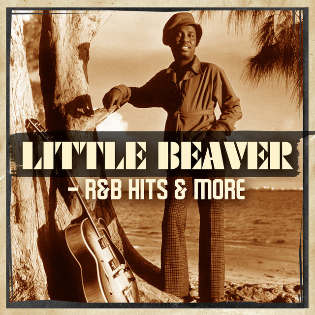 Little Beaver - R&B Hits & More