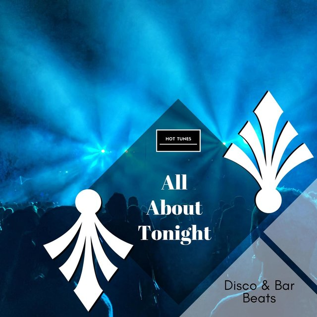 All About Tonight - Disco & Bar Beats