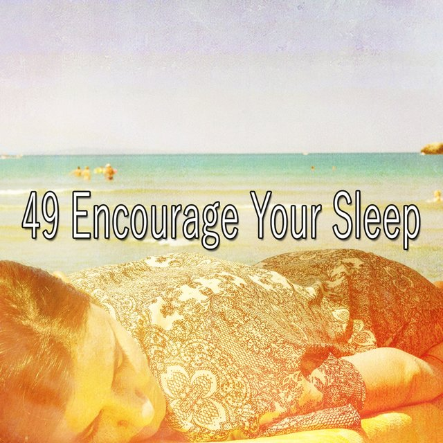 49 Encourage Your Sleep