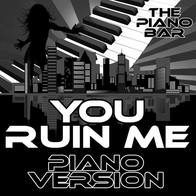 You Ruin Me (Piano Version)