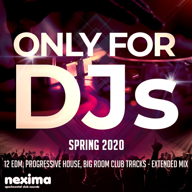 Only For DJs - Spring 2020 - 12 Edm, Progressive House, Big Room Club Tracks - Extended Mix