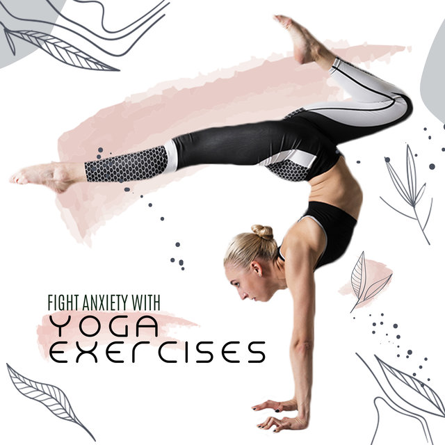 Fight Anxiety with Yoga Exercises - Mindfulness Ambient Sounds, Ambient Yoga, Stress Relief, Soothing Sounds for Deep Relaxation, Therapeutic Songs to Calm Down, Inner Balance