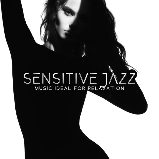 Sensitive Jazz - Music Ideal for Relaxation, Love and Affection