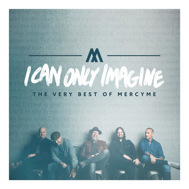 I Can Only Imagine - The Very Best of MercyMe [Deluxe]