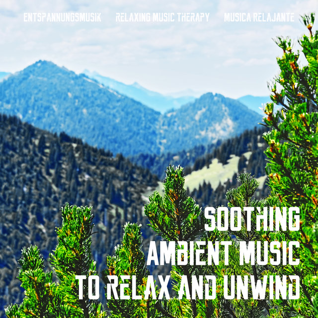 Soothing Ambient Music to Relax and Unwind