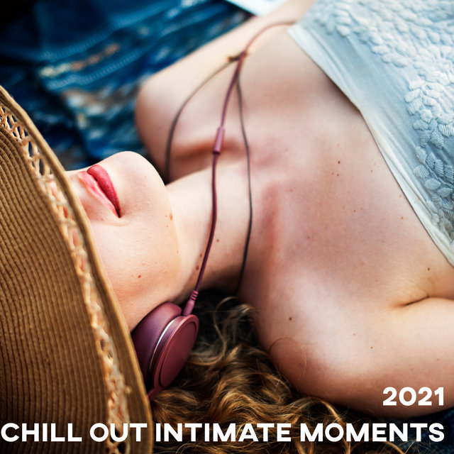 2021 Chill Out Intimate Moments