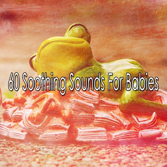60 Soothing Sounds for Babies
