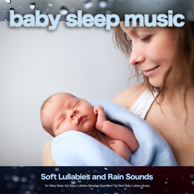 Baby Sleep Music: Soft Lullabies and Rain Sounds for Baby Sleep Aid, Baby Lullabies Sleeping Music and The Best Baby Lullaby Music
