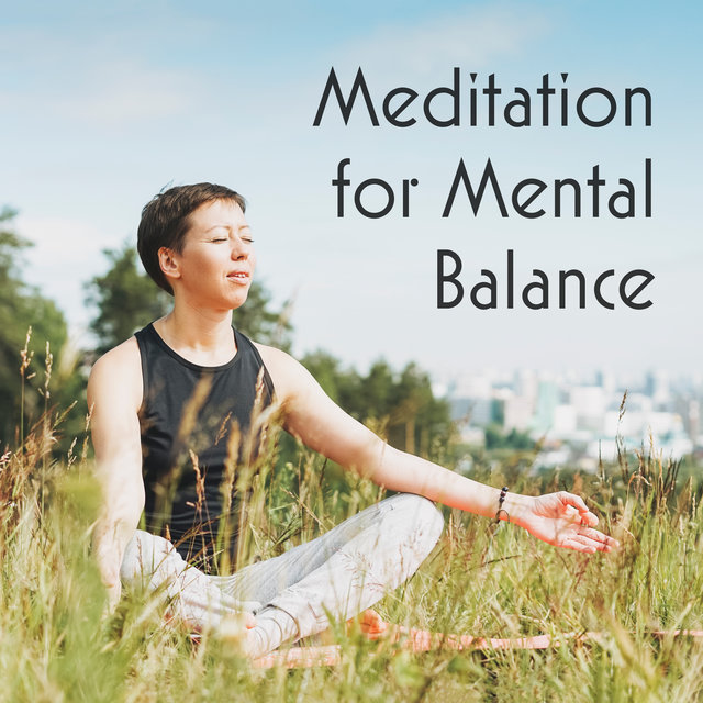 Meditation for Mental Balance: Cleansing the Mind, Stress Relief, Calm Down, Inner harmony, Peaceful Background Meditation Music