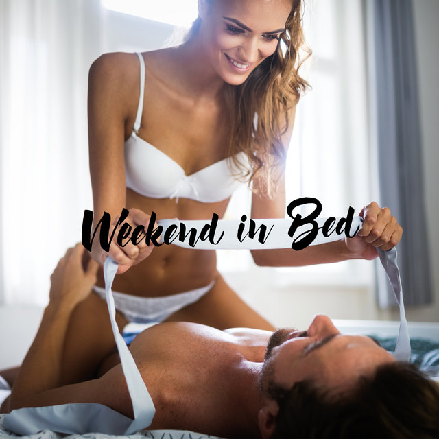 Weekend in Bed: Sexy Chill for Lovers