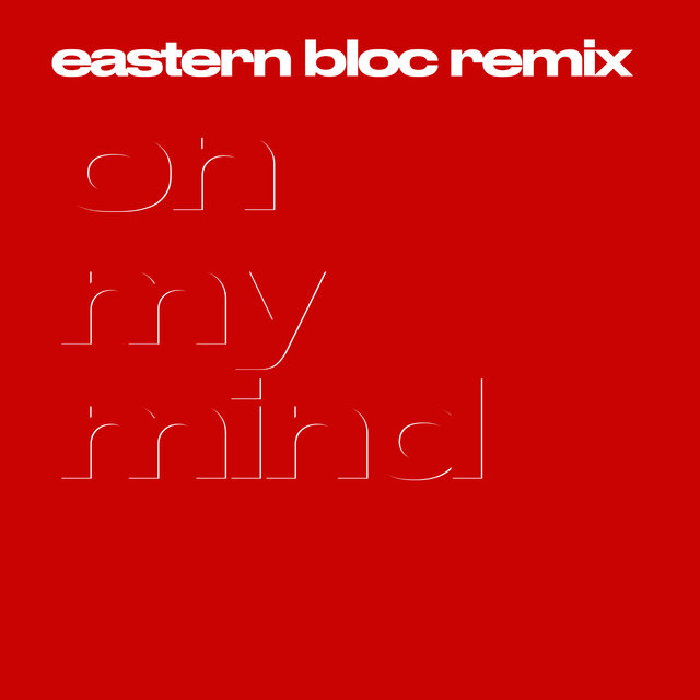 On My Mind (Eastern Bloc Remix)