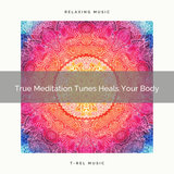 True Meditation Tunes Heals Your Body And Recharges