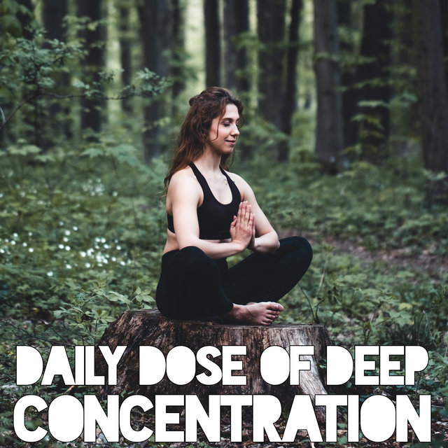 Daily Dose of Deep Concentration – Soothing New Age Sounds for Study, Reduce Stress, Relief Music, Inner Focus