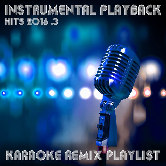 Instrumental Playback Hits - Karaoke Remix Playlist 2016.3