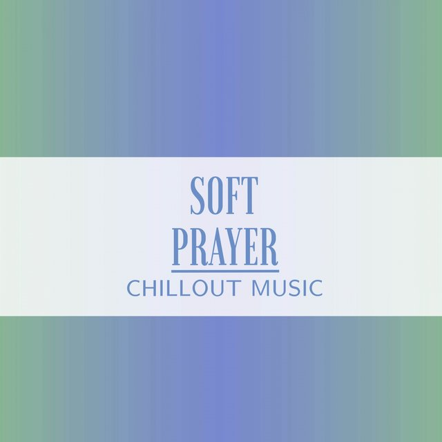 Soft Prayer Chillout Music