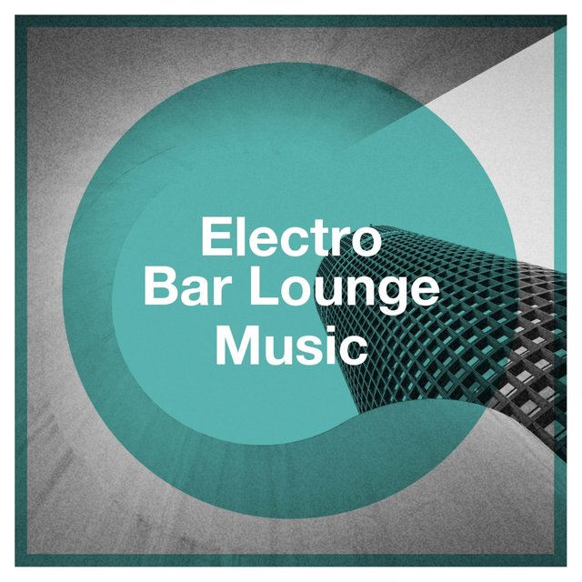Electro Bar Lounge Music