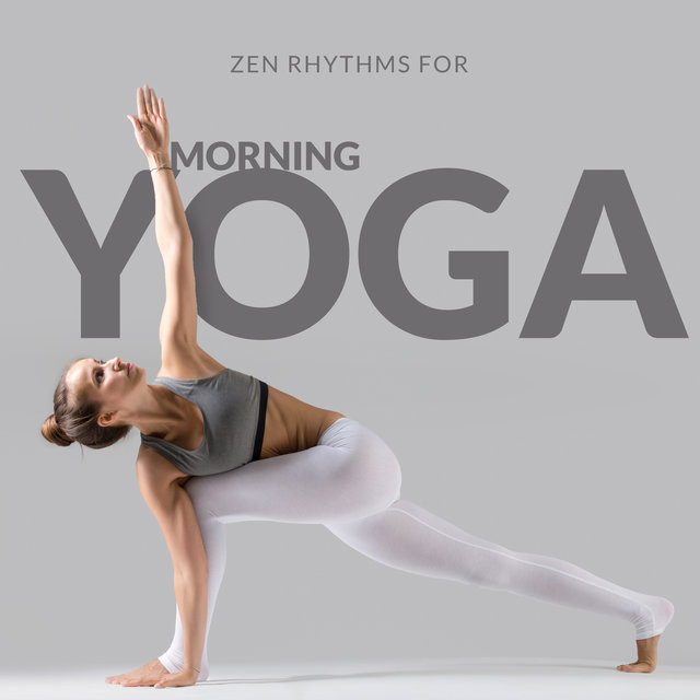 Zen Rhythms for Morning Yoga - Healing Harmony Sounds, New Age Music 2020, Total Relaxation, Meditative Yoga, Rest, Free Time Exercises, Inner Focus