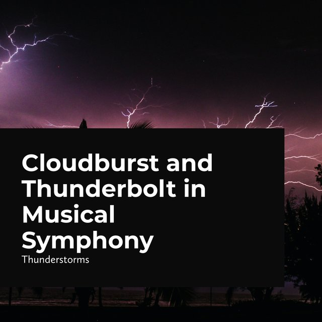Cloudburst and Thunderbolt in Musical Symphony