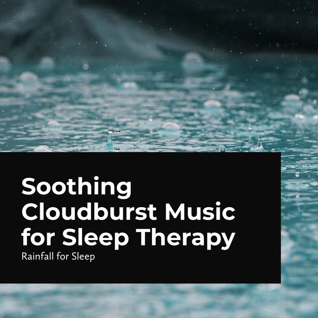 Soothing Cloudburst Music for Sleep Therapy