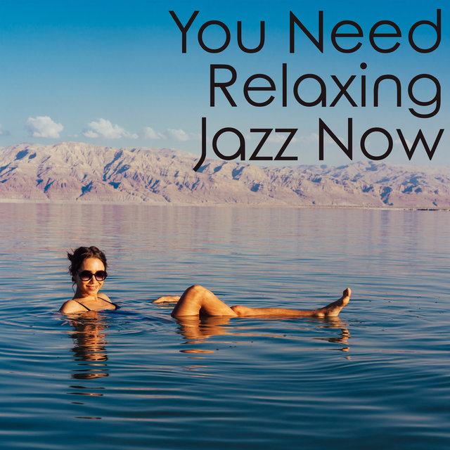 You Need Relaxing Jazz Now