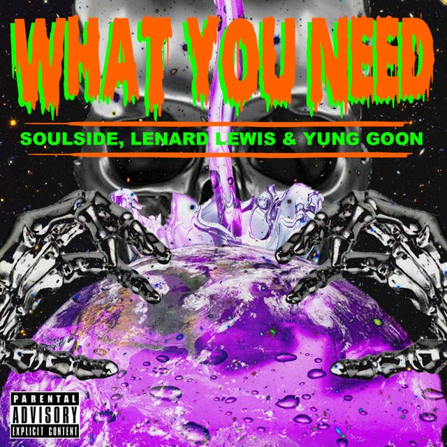 What You Need (feat. Lenard Lewis & Yung Goon)