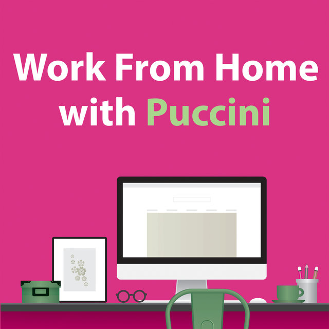 Work From Home With Puccini