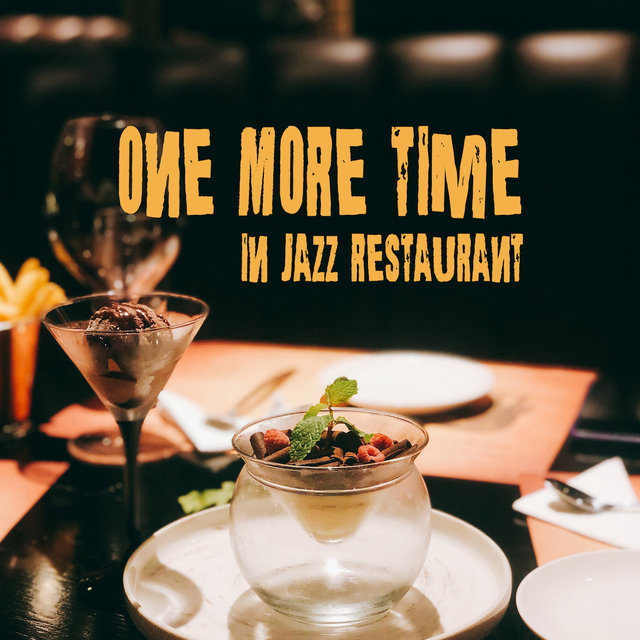 One More Time in Jazz Restaurant: Perfect Background 2019 Smooth Jazz Music for Restaurants, Soft Vintage Songs for Dinner Eating