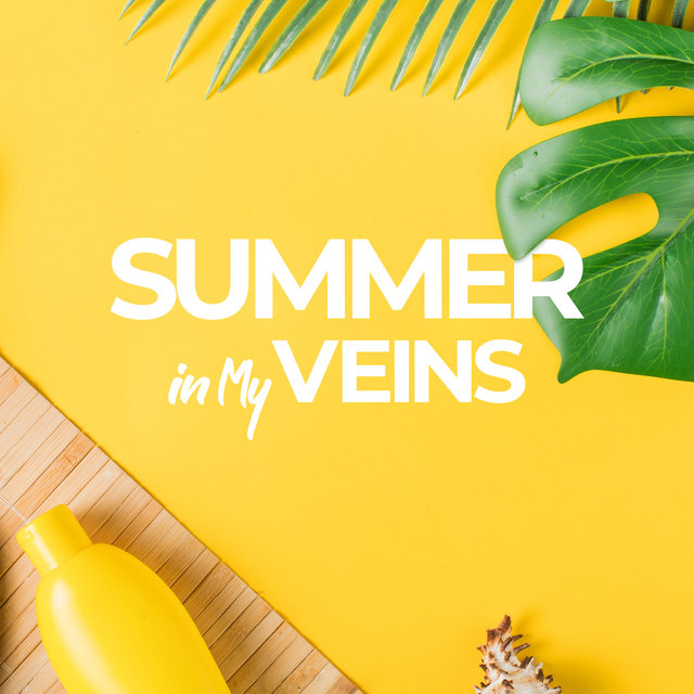 Summer in My Veins (Feel the Warmth of Summer with These 15 Chillout Songs for a Time of Blissful Relaxation and Rest)