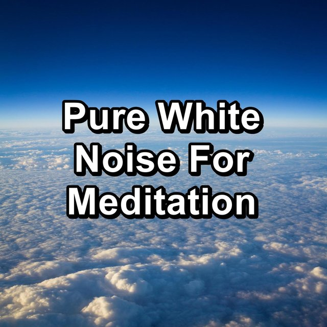 Pure White Noise For Meditation