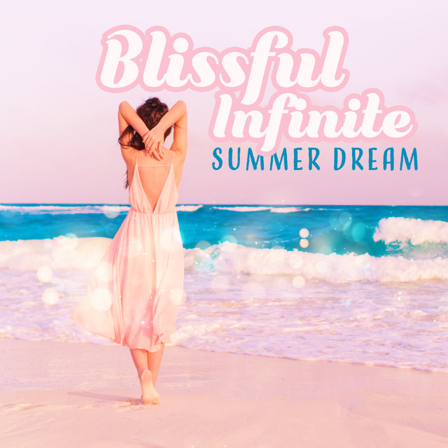 Blissful Infinite Summer Dream: Holiday, Deep Chillout Music, Rest & Relax