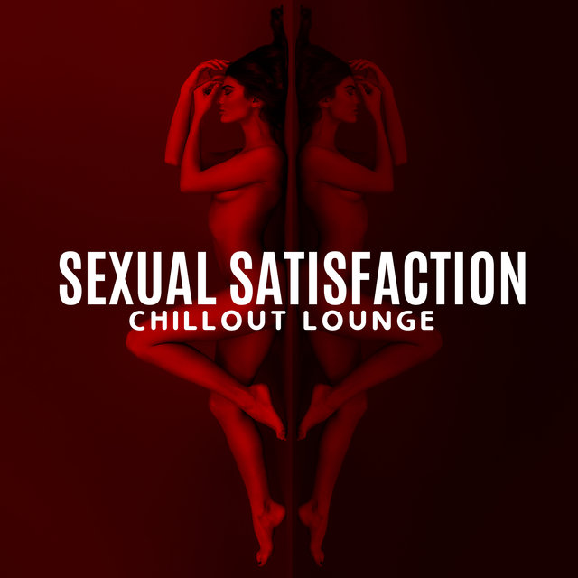 Sexual Satisfaction Chillout Lounge: Top 2020 Electronic Chill Out Vibes, Sexy Music Full of Sensual Pleasure, Dirty Chillout Music, Seduction Chillout for Bedroom Lovers Only