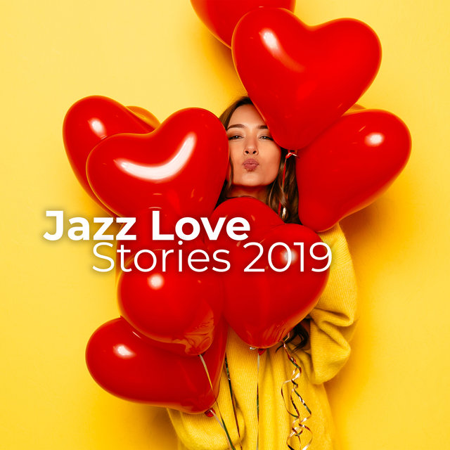 Jazz Love Stories 2019: Relaxing Romantic Instrumental Rhythms, Sweet Emotions