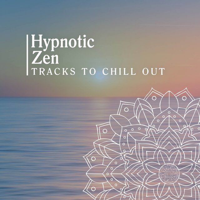 Hypnotic Zen Tracks to Chill Out