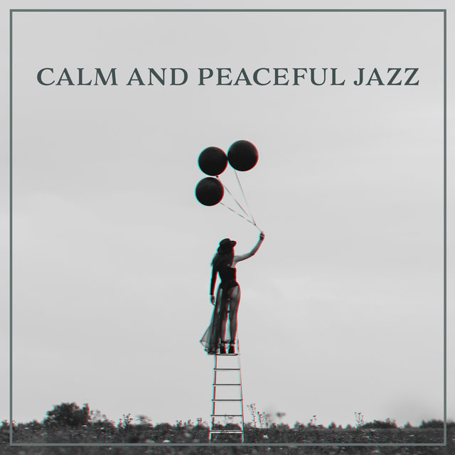 Calm and Peaceful Jazz: Relaxing Melodies to Chill, Rest at Night, Sleep until Morning