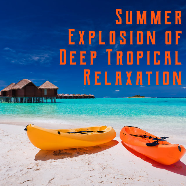 Summer Explosion of Deep Tropical Relaxation - Summertime 2020, Ibiza Lounge, Bar Lounge, Ambient Music, Chill Out 2020, Ibiza Chill, Chilled Mix